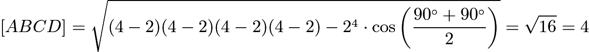 $[ABCD]=\sqrt{(4-2)(4-2)(4-2)(4-2)-2^4\cdot \cos \left(\frac{90^\circ+90^\circ}2\right)}=\sqrt{16}=4$