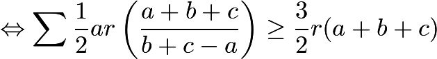 $\Leftrightarrow \sum\frac{1}{2}ar\left(\frac{a+b+c}{b+c-a}\right)\ge \frac{3}{2}r(a+b+c)$