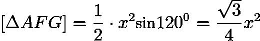 $[\Delta AFG] = \frac{1}{2} \cdot x^{2} \textup{sin} 120^{0} = \frac{\sqrt{3}}{4}x^{2}$