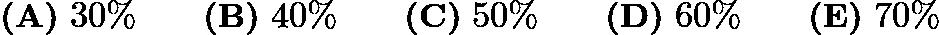 $\textbf{(A)}\ 30\%\qquad\textbf{(B)}\ 40\%\qquad\textbf{(C)}\ 50\%\qquad\textbf{(D)}\ 60\%\qquad\textbf{(E)}\ 70\%$