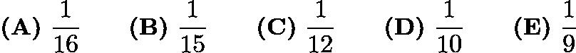 $\textbf{(A)}\ \frac{1}{16} \qquad\textbf{(B)}\ \frac{1}{15} \qquad\textbf{(C)}\ \frac{1}{12} \qquad\textbf{(D)}\ \frac{1}{10} \qquad\textbf{(E)}\ \frac{1}{9}$