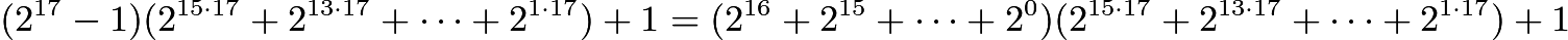 $(2^{17}-1)(2^{15\cdot{17}}+2^{13\cdot{17}}+\cdots+2^{1\cdot{17}})+1=(2^{16}+2^{15}+\cdots+2^{0})(2^{15\cdot17}+2^{13\cdot17}+\cdots+2^{1\cdot17})+1$