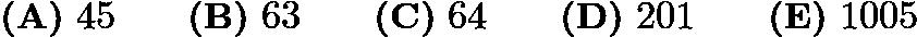 $\textbf{(A)}\ 45 \qquad \textbf{(B)}\ 63 \qquad \textbf{(C)}\ 64 \qquad \textbf{(D)}\ 201 \qquad \textbf{(E)}\ 1005$