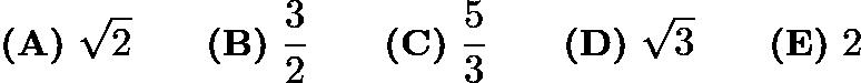 $\textbf{(A)} \ \sqrt{2} \qquad \textbf{(B)} \ \frac{3}{2} \qquad \textbf{(C)} \ \frac{5}{3} \qquad \textbf{(D)} \ \sqrt{3} \qquad \textbf{(E)} \ 2$