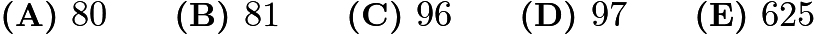 $\textbf{(A) }80\qquad \textbf{(B) }81 \qquad \textbf{(C) }96 \qquad \textbf{(D) }97 \qquad \textbf{(E) }625\qquad$