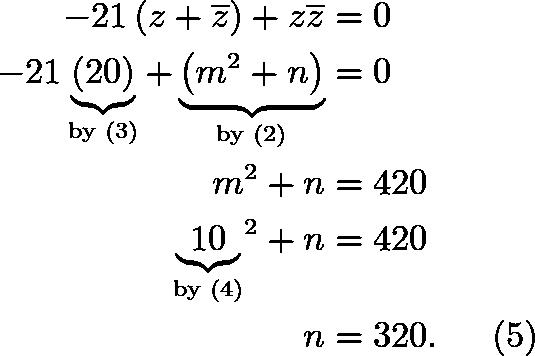 \begin{align*} -21\left(z+\overline{z}\right)+z\overline{z}&=0 \\ -21\underbrace{\left(20\right)}_{\text{by }(3)}+\underbrace{\left(m^2+n\right)}_{\text{by }(2)}&=0 \\ m^2+n&=420 \\ {\underbrace{10}_{\text{by }(4)}}^2+n&=420 \\ n&=320. \hspace{5.75mm} (5) \end{align*}
