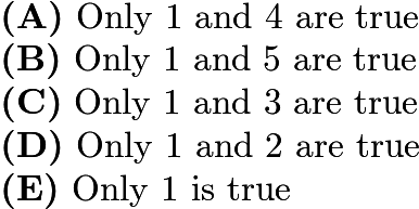 $\textbf{(A)}\ \text{Only 1 and 4 are true}\qquad\\ \textbf{(B)}\ \text{Only 1 and 5 are true}\qquad\\ \textbf{(C)}\ \text{Only 1 and 3 are true}\qquad\\ \textbf{(D)}\ \text{Only 1 and 2 are true}\qquad\\ \textbf{(E)}\ \text{Only 1 is true}$