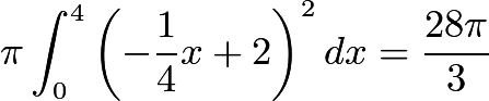 $\pi\int_{0}^{4} \left(-\frac{1}{4}x+2\right)^2 dx=\frac{28\pi}{3}$